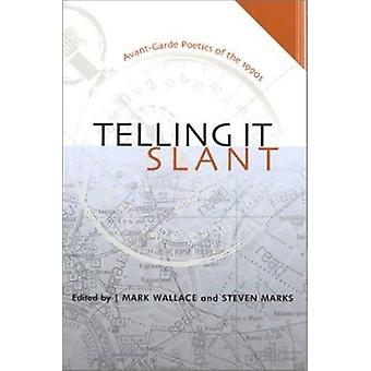 Telling it Slant - Avant-garde Poetics of the 1990s by Mark Wallace -