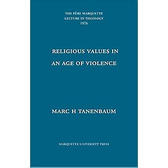 Religious Values in an Age of Violence by Marc H Tanenbaum - 97808746
