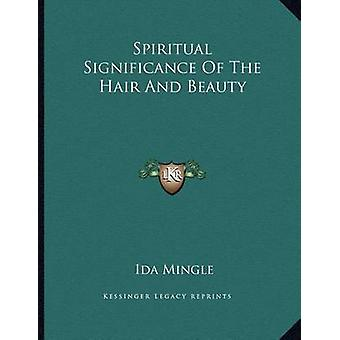 Spiritual Significance of the Hair and Beauty by Ida Mingle - 9781163