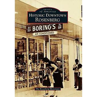 Historic Downtown Rosenberg by The Rosenberg Historians - 97814671333