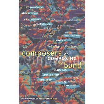 Composers on Composing for Band by Mark Camphouse - Mallory Thompson
