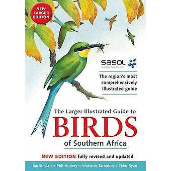 The Sasol Larger Illustrated Guide to Birds of Southern Africa (New e