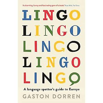 Lingo - A Language Spotter's Guide to Europe (Main) by Gaston Dorren -