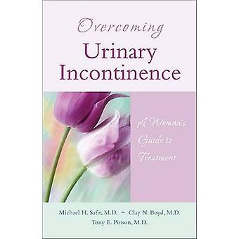 Overcoming Urinary Incontinence - A Woman's Guide to Treatment by Mich