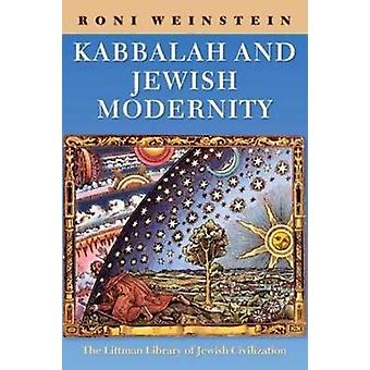 Kabbalah and Jewish Modernity (abridged edition) by Roni Weinstein -
