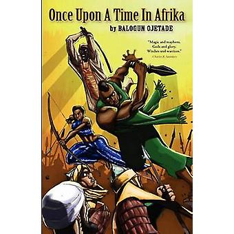 Once Upon a Time in Afrika by Ojetade & Balogun