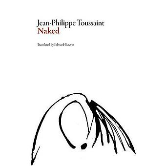 Naked by Jean phillipe Toussaint & Translated by Edward Gauvin