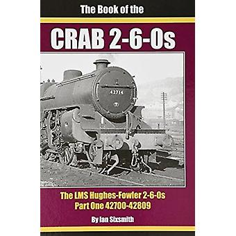 THE THE BOOK OF THE CRABS  PART ONE  THE LMS HUGHESFOWLER 260S  PART ONE 4270042809 by Ian Sixsmith