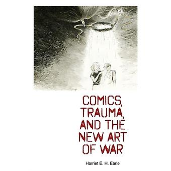 Comics Trauma and the New Art of War by Harriet E H Earle
