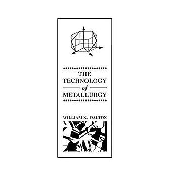 The Technology of Metallurgy by Dalton & William K.