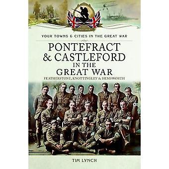 Pontefract e Castleford nella Grande Guerra di Timothy Lynch
