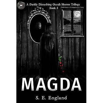 Magda A Darkly Disturbing Occult Horror Trilogy  Book 3 by England & Sarah E