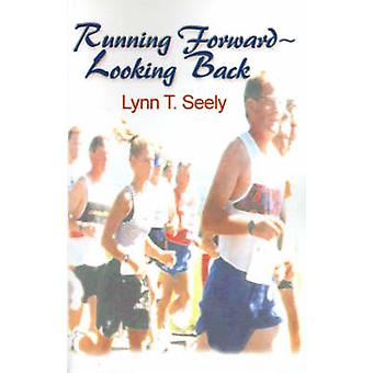 Running ForwardLooking Back by Seely & Lynn T.