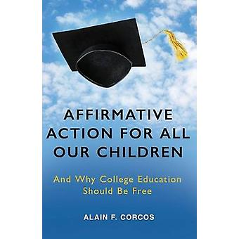 Affirmative Action for All Our Children And Why College Education Should Be Free by Corcos & Alain F.