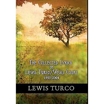 The Collected Lyrics of Lewis Turco  Wesli Court by Turco & Lewis