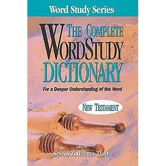 The Complete Word Study Dictionary - New Testament by Spiros Zodhiates