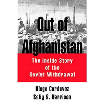 Out of Afghanistan The Inside Story of the Soviet Withdrawal by Cordovez & Diego