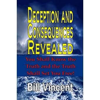 Deception and Consequences Revealed You Shall Know the Truth and the Truth Shall Set You Free by Vincent & Bill