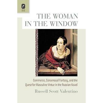 The Woman in the Window Commerce Consensual Fantasy and the Quest for Masculine Virtue in the Russian Novel by Valentino & Russell Scott