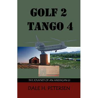 Golf 2 Tango 4 The Story of an American GI by Petersen & Dale H.