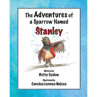 The Adventures of a Sparrow Named Stanley by Sydow & Betty