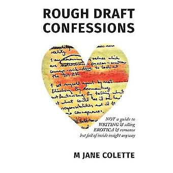 Rough Draft Confessions Not A Guide To Writing And Selling Erotica And Romance But Full Of Inside Insight Anyway by Colette & M. Jane