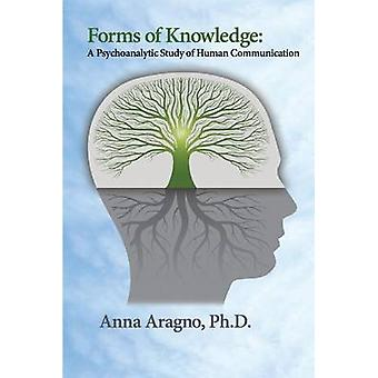 Forms of Knowledge A Psychoanalytic Study of Human Communication by Aragno & PhD Anna