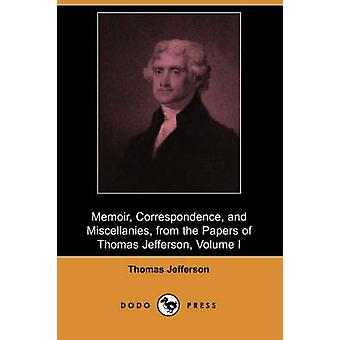 Memoir Correspondence and Miscellanies from the Papers of Thomas Jefferson Volume I Dodo Press by Jefferson & Thomas