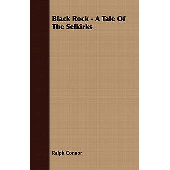 Black Rock  A Tale of the Selkirks by Connor & Ralph