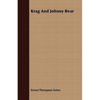 Krag And Johnny Bear by Seton & Ernest Thompson