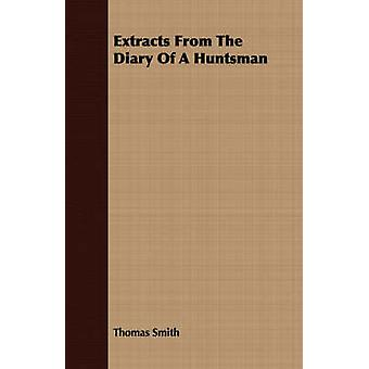 Extracts From The Diary Of A Huntsman by Smith & Thomas
