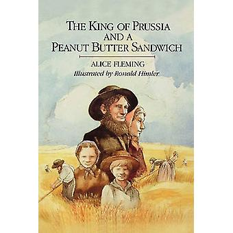 The King of Prussia and a Peanut Butter Sandwich by Fleming & Alice