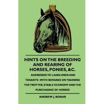 Hints On The Breeding And Rearing Of Horses Ponies c. Addressed to Landlords And Tenants With Remarks On Training The Trotter Stable Economy And The Purchasing Of Horses by Bonar & Andrew J.