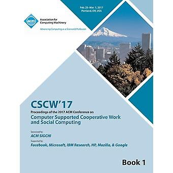 CSCW 17 Computer Supported Cooperative Work and Social Computing Vol 1 by CSCW 17 Conference Committee