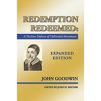 Redemption Redeemed A Puritan Defense of Unlimited Atonement by Goodwin & John