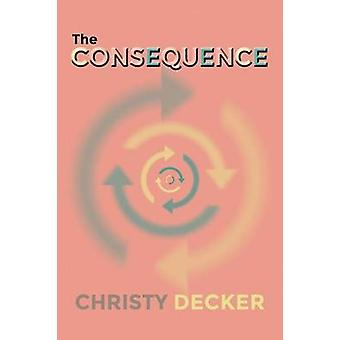 The Consequence by Decker & Christy