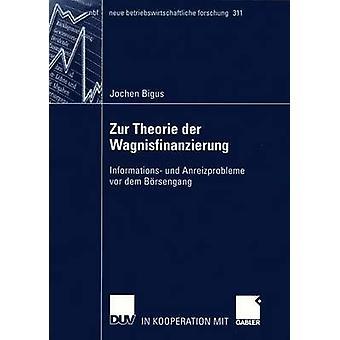 Zur Theorie der Wagnisfinanzierung  Informations und Anreizprobleme vor dem Brsengang by Bigus & Jochen