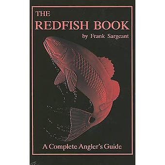 The Redfish Book A Complete Anglers Guide by Sargeant & Frank