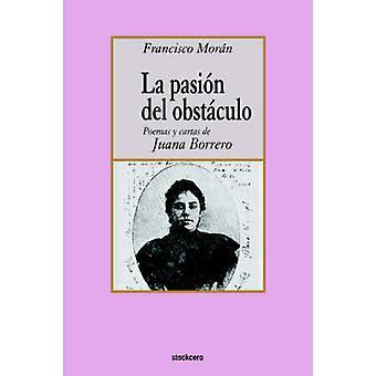 La pasion del obstaculo  poemas y cartas de Juana Borrero by Moran & Francisco