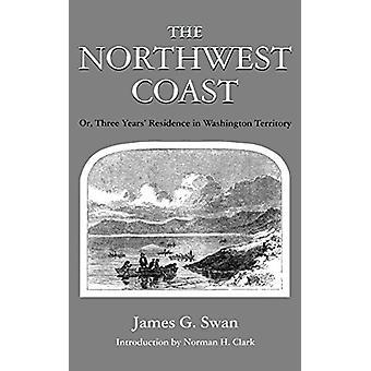 The Northwest Coast - Or - Three Years' Residence in Washington Territ