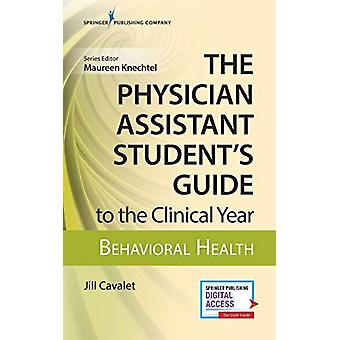 The Physician Assistant Student's Guide to the Clinical Year - Behavio