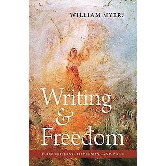 Writing and Freedom - From Nothing to Persons and Back by William Myer