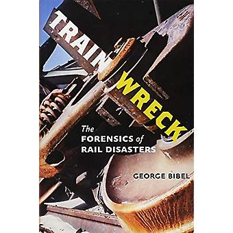 Train Wreck - la criminalistique de catastrophes ferroviaires par George Bibel - 978142