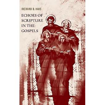 Echoes of Scripture in the Gospels by Richard B. Hays - 9781481309479