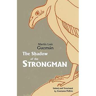 The Shadow of the Strongman by Martin Luis Guzman - 9781624666285 Book