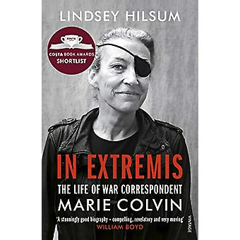 In Extremis - The Life of War Correspondent Marie Colvin by Lindsey Hi