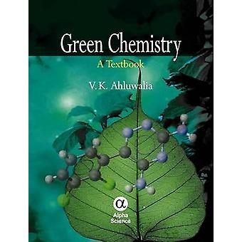 Green Chemistry - A Textbook by V. K. Ahluwalia - 9781842657539 Book
