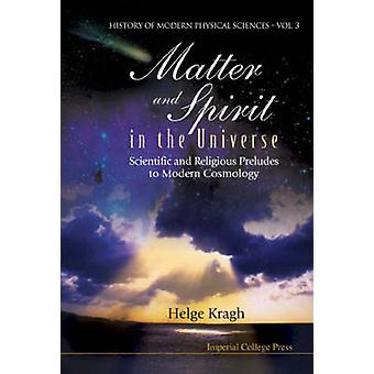 Matter and Spirit in the Universe - Scientific And Religious Preludes
