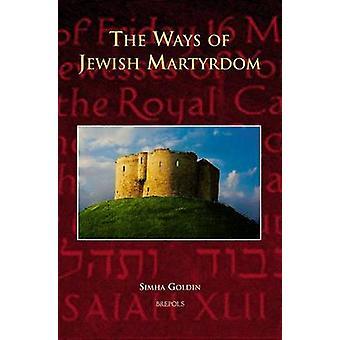 The Ways of Jewish Martyrdom by Simha Goldin - C Michael Copeland - Y