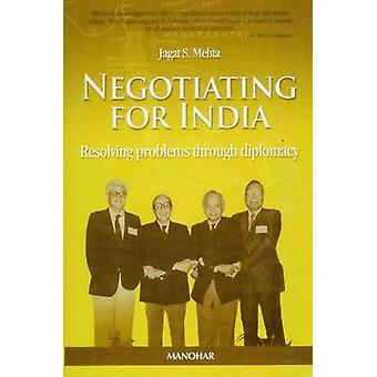 Negotiating for India - Resolving Problems Through Diplomacy by Jagat